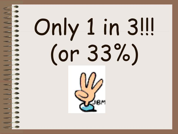 Only 1 in 3!!!