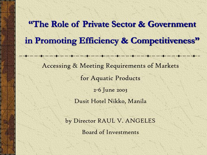 role of private sector in era of globalization The delicate balance between governments and the private sector in managing globalization and influencing broader societal interests is also explored globalization has seismically shifted the relative balance of power between governments and corporations.