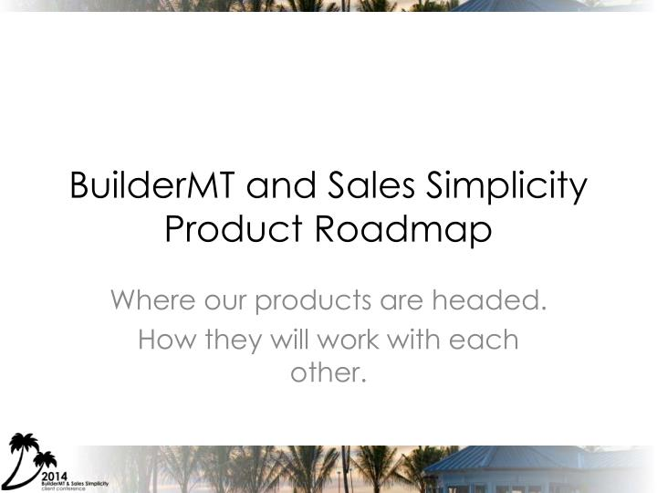 buildermt and sales simplicity product roadmap n.