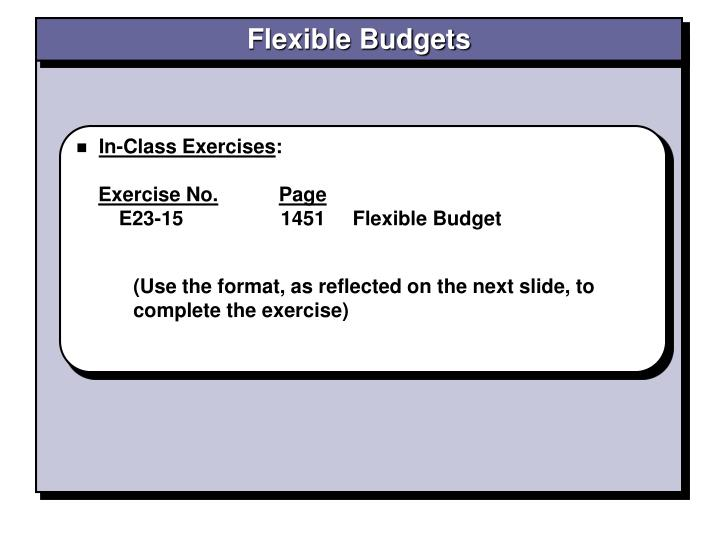 exercise flexible budgets Prepare a flexible budget and explain the static budgets and performance reports hmm cost total flexible budgets formula.