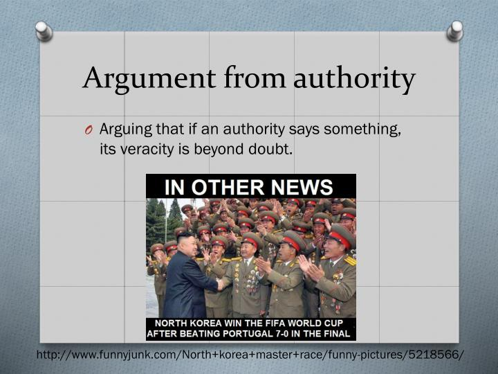 argument by authority Argument from authority 32 likes an argument from authority, also called an appeal to authority, or the argumentum ad verecundiam, is a form of.