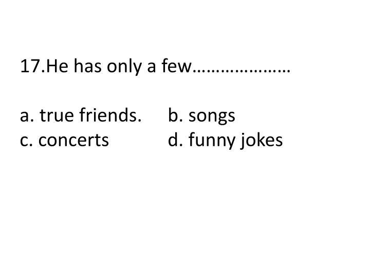 17.He has only a few…………………