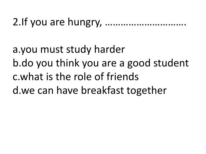 2.If you are hungry, ………………………….