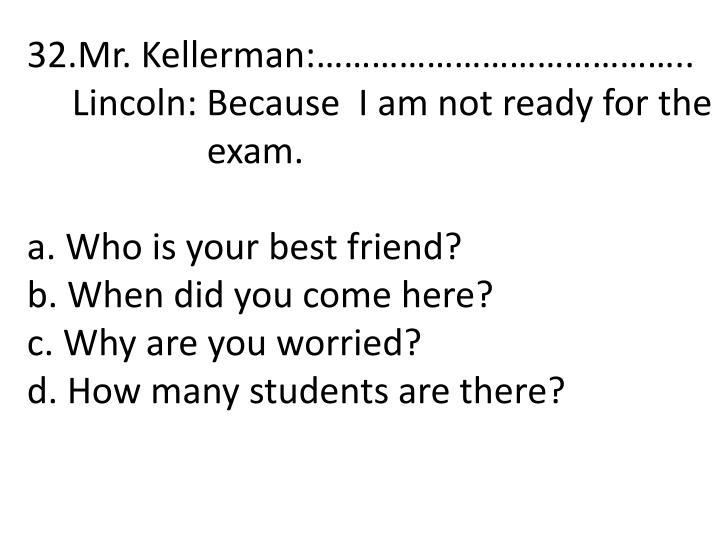 32.Mr. Kellerman:…………………………………..