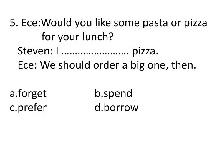 5. Ece:Would you like some pasta or pizza