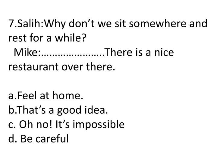 7.Salih:Why don't we sit somewhere and rest for a while?