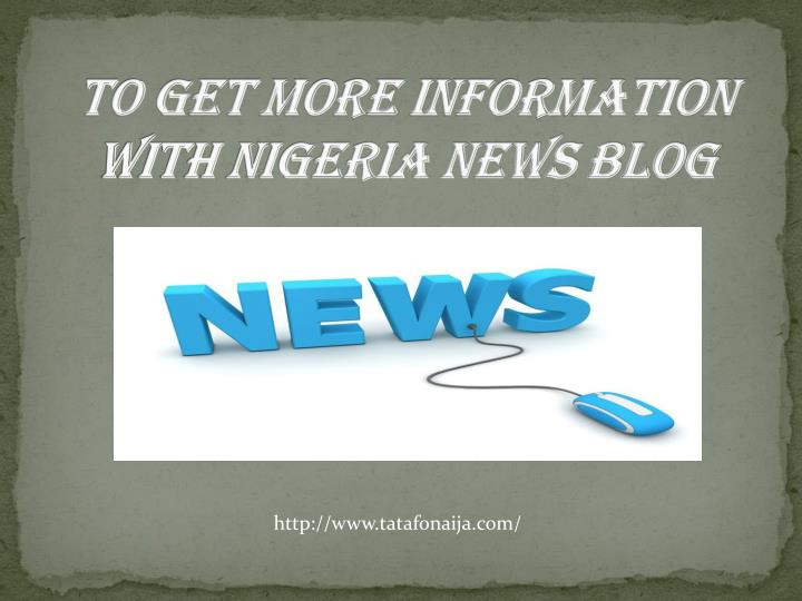 to get more information with nigeria news blog n.