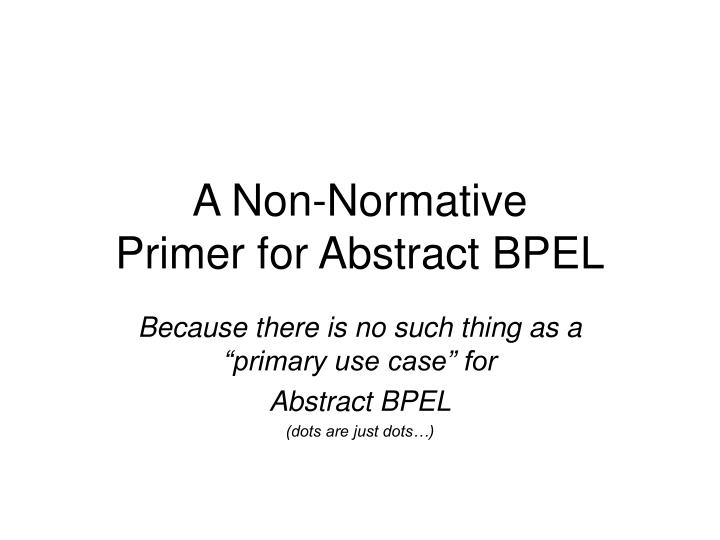 a non normative primer for abstract bpel n.