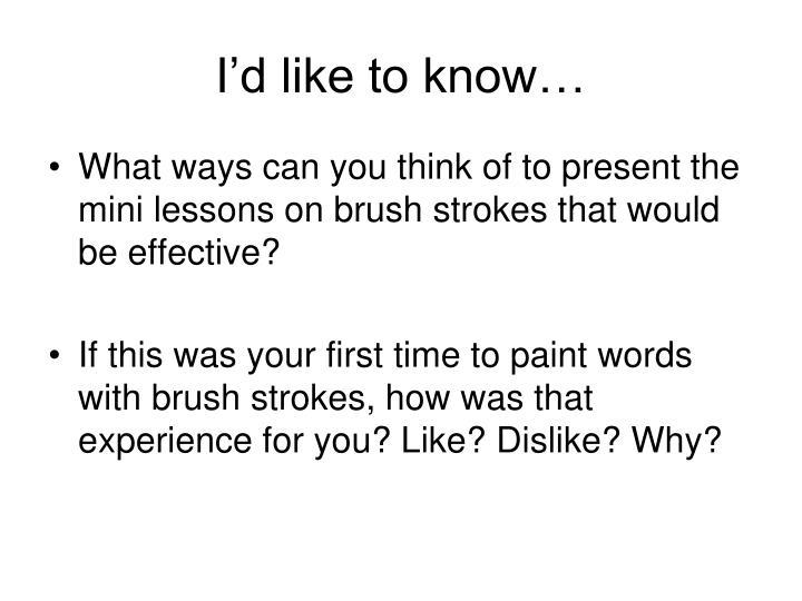 I'd like to know…