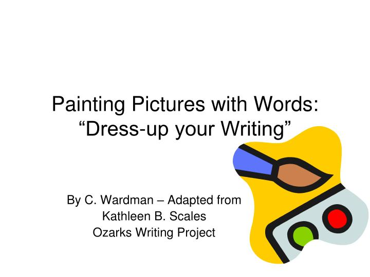 Painting pictures with words dress up your writing