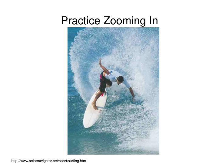 Practice Zooming In