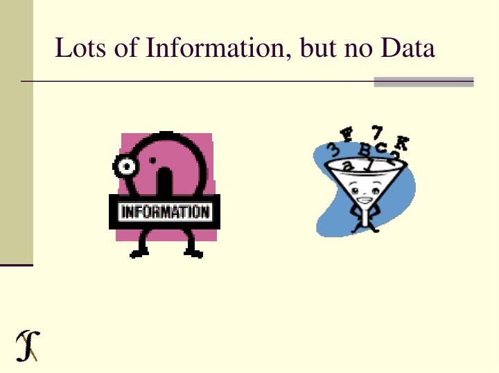 Lots of Information, but no Data