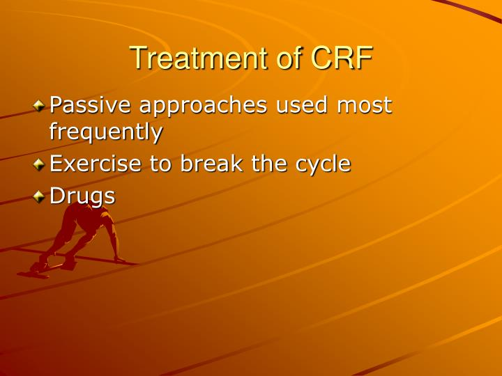 Treatment of CRF