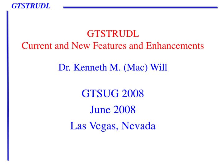 gtstrudl current and new features and enhancements n.