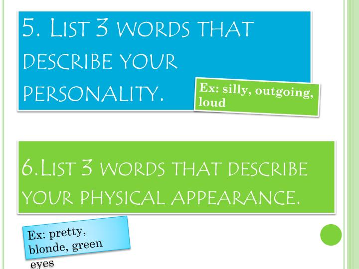 5. List 3 words that describe your personality.
