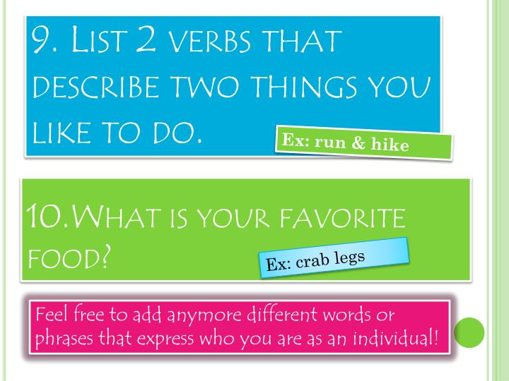 9. List 2 verbs that describe two things you like to do.