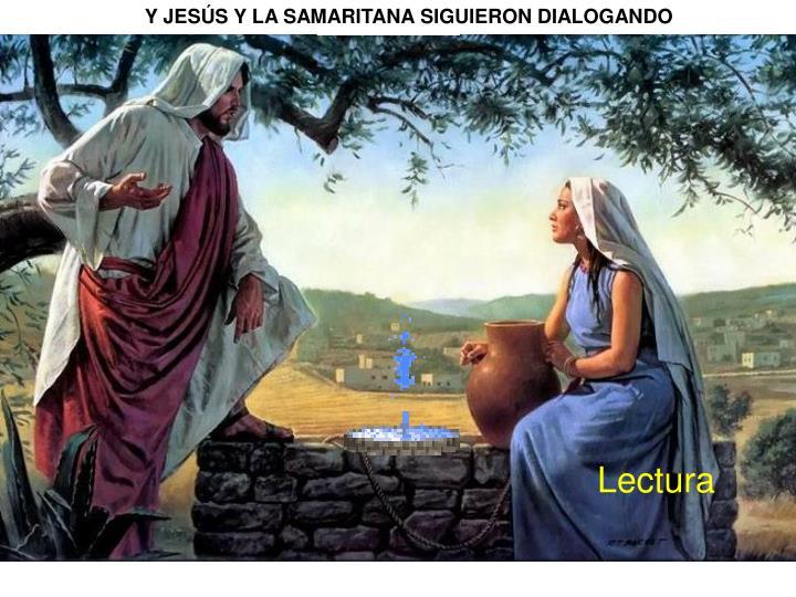Y JESÚS Y LA SAMARITANA SIGUIERON DIALOGANDO