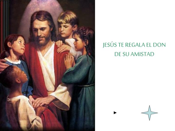 JESÚS TE REGALA EL DON DE SU AMISTAD