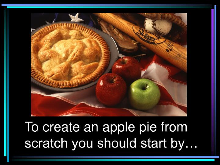 To create an apple pie from