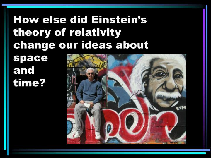 How else did Einstein's theory of relativity change our ideas about space