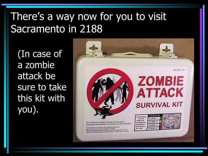 There's a way now for you to visit Sacramento in 2188