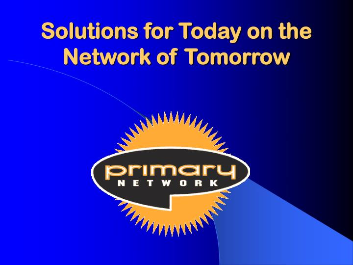 solutions for today on the network of tomorrow n.
