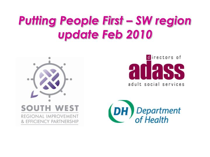 Putting people first sw region update feb 2010