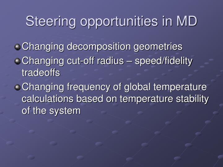 Steering opportunities in MD