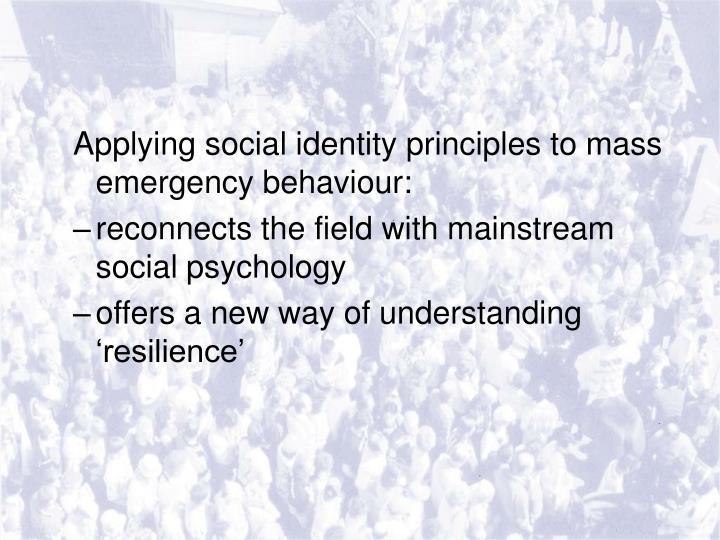 Applying social identity principles to mass emergency behaviour: