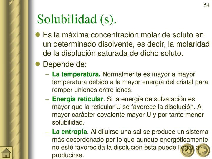 Solubilidad (s).