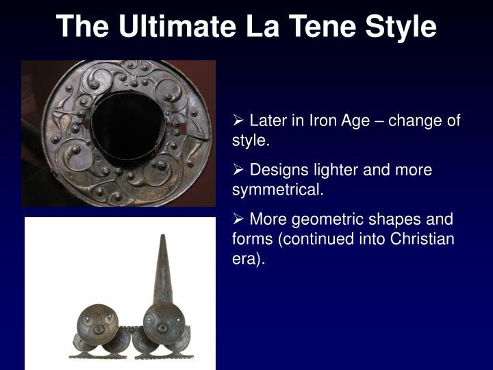 The Ultimate La Tene Style