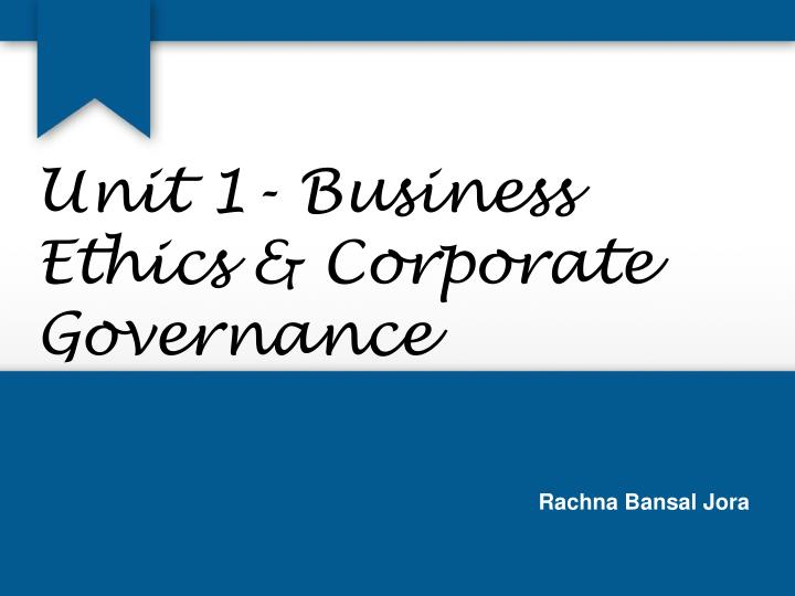 PPT - Unit 1- Business Ethics & Corporate Governance PowerPoint