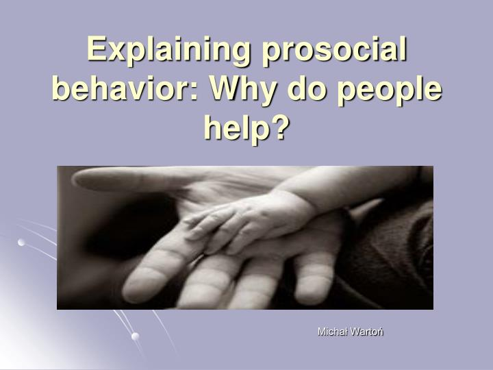 explaining prosocial behavior why do people help n.