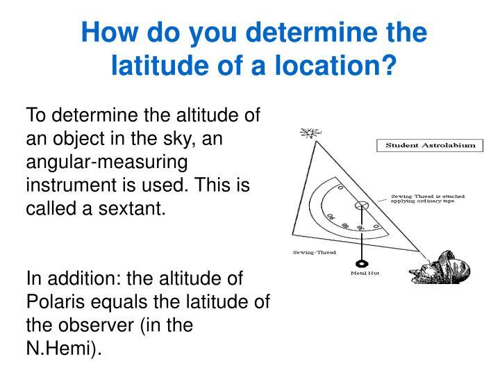 How do you determine the latitude of a location?
