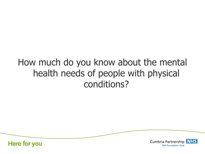 How much do you know about the mental health needs of people with physical conditions?
