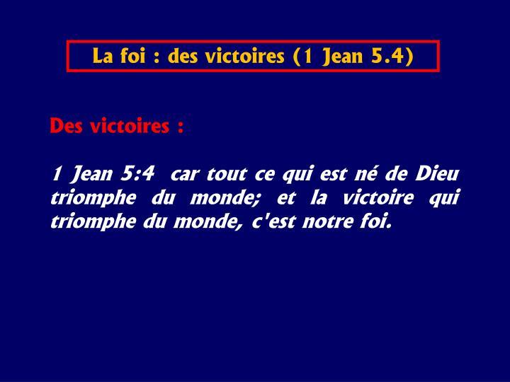 La foi : des victoires (1 Jean 5.4)