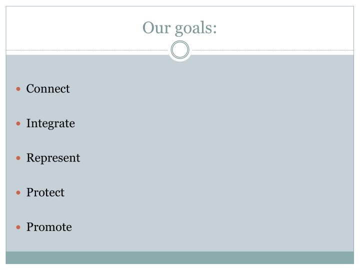 Our goals: