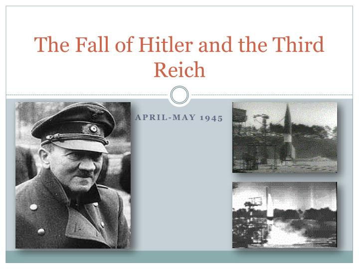 The fall of hitler and the third reich