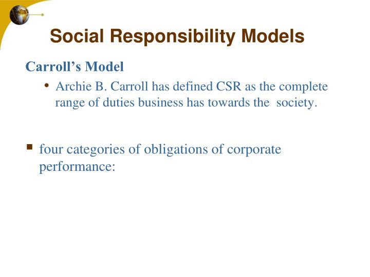 archie caroll model of corporate social This article presents a three-stage model of how isomorphic mechanisms have shaped corporate social responsibility (csr) reporting practices over time in the first stage, defensive reporting, companies fail to meet stakeholder expectations due to a deficiency in firm performance in this stage, the.
