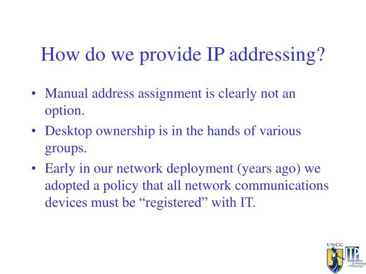 How do we provide IP addressing?