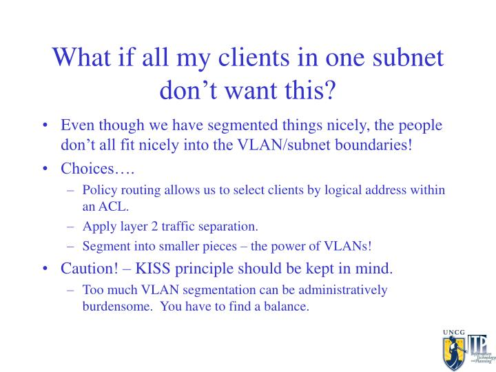 What if all my clients in one subnet don't want this?