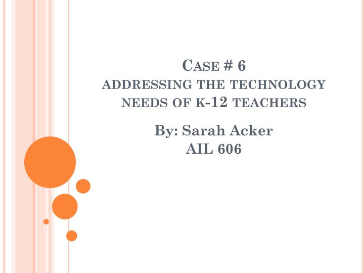 case 6 addressing the technology needs of k 12 teachers n.