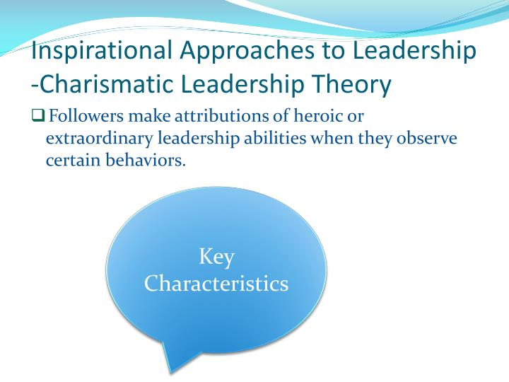 Inspirational approaches to leadership charismatic leadership theory