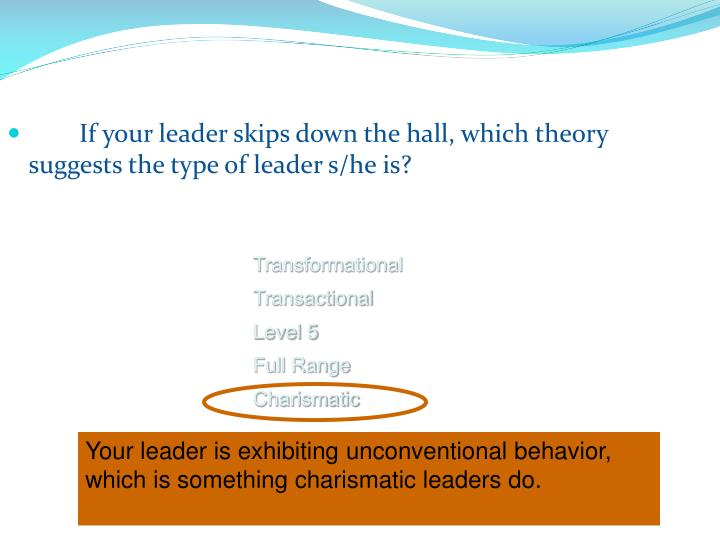 If your leader skips down the hall, which theory suggests the type of leader s/he is?