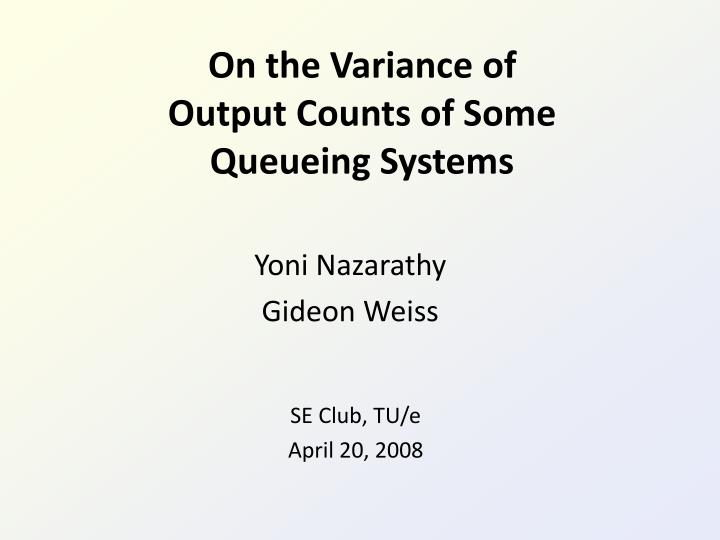 on the variance of output counts of some queueing systems n.