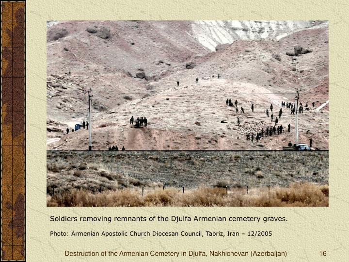 Soldiers removing remnants of the Djulfa Armenian cemetery graves.