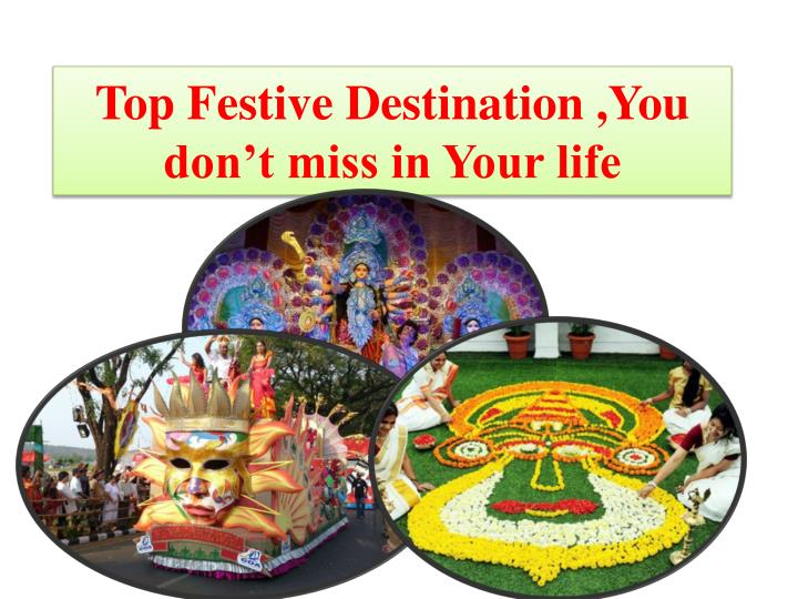 Top festive destination you don t miss in your life