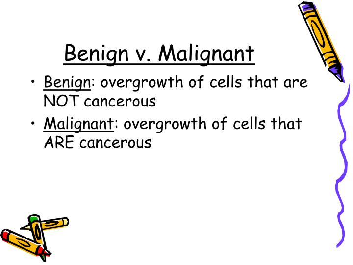 Benign v. Malignant