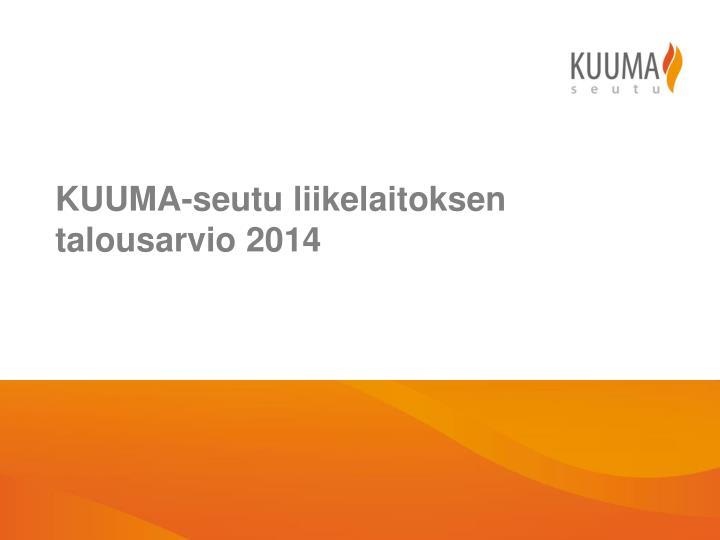 KUUMA-seutu liikelaitoksen talousarvio 2014