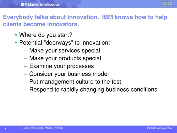 Everybody talks about innovation.  IBM knows how to help clients become innovators.